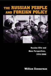 The Russian People and Foreign Policy: Russian Elite and Mass Perspectives, 1993-2000