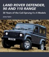 Land Rover Defender, 90 and 110 Range: 30 Years of the Coil-Sprung 4x4 Models