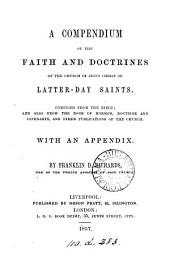 A compendium of the faith and doctrines of the Church of Jesus Christ of latter-day saints, compiled from the Bible, and also from the Book of Mormon and other publications of the Church