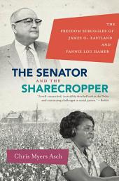 Senator and the Sharecropper: The Freedom Struggles of James O. Eastland and Fannie Lou Hamer: The Freedom Struggles of James O. Eastland and Fannie Lou Hamer