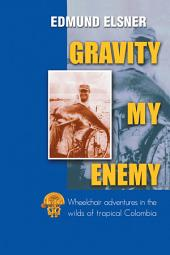 GRAVITY MY ENEMY: Wheelchair adventures in the wilds of tropical Colombia