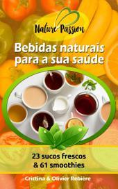 Bebidas naturais para a sua saúde: Pequeno guia digital com algumas bebidas naturais e suas propriedades curativas