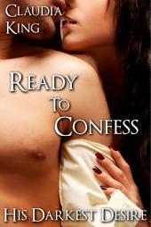 Ready to Confess: His Darkest Desire, Part 7 (BDSM Erotic Romance)