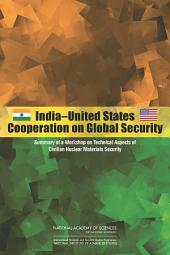 India-United States Cooperation on Global Security:: Summary of a Workshop on Technical Aspects of Civilian Nuclear Materials Security
