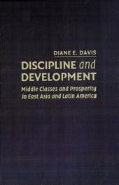 Discipline and Development: Middle Classes and Prosperity in East Asia and Latin America
