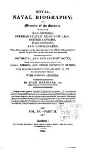 Royal Naval Biography; Or, Memoirs of the Services of All the Flag-officers, Superannuated Rear-admirals, Retired-captains, Post-captains, and Commanders, Whose Names Appeared on the Admiralty List of Sea Officers at the Commencement of the Present Year, Or who Have Since Been Promoted; Illustrated by a Series of Historical and Explanatory Notes ... With Copious Addenda: Commanders, flag-officers, captains