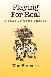 Playing for Real : A Text on Game Theory: A Text on Game Theory
