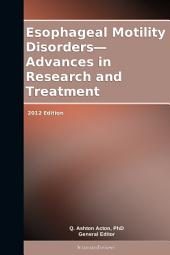 Esophageal Motility Disorders—Advances in Research and Treatment: 2012 Edition