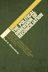 The Political Dimension of Reconciliation: A Theological Analysis of Ways of Dealing with Guilt During the Transition to Democracy in South Africa and (East) Germany