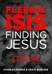 Fleeing ISIS, Finding Jesus: The Real Story of God at Work