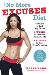 The No More Excuses Diet: 3 Days to Bust Any Excuse, 3 Weeks to Easy New Eating Habits, 3 Months to Total Transformation