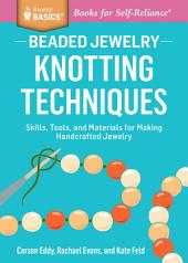 Beaded Jewelry: Knotting Techniques: Skills, Tools, and Materials for Making Handcrafted Jewelry. A Storey Basics ® Title