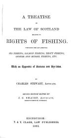 A Treatise on the Law of Scotland Relating to Rights of Fishing: Comprising the Law Affecting Sea Fishing, Salmon Fishing, Trout Fishing, Oyster and Mussel Fishing, Etc. With an Appendix of Statutes and Bye-laws