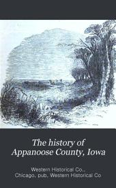 The History of Appanoose County, Iowa: Containing a History of the County, Its Cities, Towns, &c., a Biographical Directory of Citizens, War Record of Its Volunteers in the Late Rebellion, General and Local Statistics, Portraits of Early Settlers and Prominent Men, History of the Northwest, History of Iowa ... &c. ...