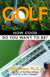 Golf: How Good Do You Want to Be?