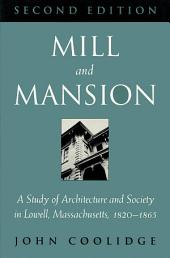 Mill and Mansion: Architecture and Society in Lowell, Massachusetts, 1820-1865