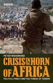 Crisis in the Horn of Africa: Politics, Piracy and The Threat of Terror