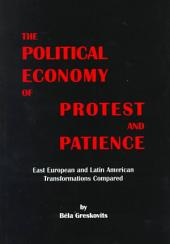 The Political Economy of Protest and Patience: East European and Latin American Transformations Compared