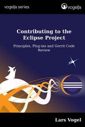 Contributing to the Eclipse Project: Principles, Plug-ins and Gerrit Code Review