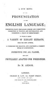 A few hints on the pronunciation of the English languages. To which is added extracts from the best authors