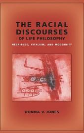 The Racial Discourses of Life Philosophy: N�gritude, Vitalism, and Modernity