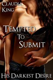 Tempted to Submit: His Darkest Desire, Part 1 (BDSM Erotic Romance)
