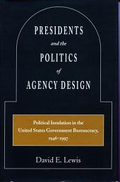 Presidents and the Politics of Agency Design: Political Insulation in the United States Government Bureaucracy, 1946-1997