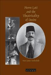 Pierre Loti and the Theatricality of Desire