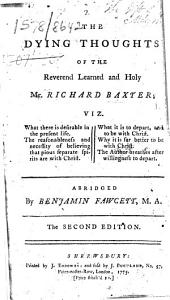 The Dying Thoughts of the Reverend Learned and Holy Mr. Richard Baxter ... Abridged by Benjamin Fawcett ... The Second Edition