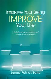 Improve Your Being-Improve Your Life: Guidance from Those Who Have Made the Ultimate Journey