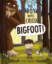 Boy Who Cried Bigfoot!: with audio recording