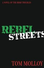 Rebel Streets: A Novel of the Irish Troubles