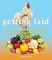 Getting Laid: Everything You Need to Know About Raising Chickens, Gardening and Preserving Ñ with Over 100 Recipes!