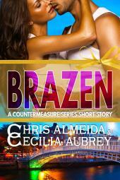 Brazen: A Contemporary Romance Short Story in the Countermeasure Series
