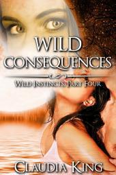 Wild Consequences: Wild Instincts, Part 4 (Werewolf Erotic Romance)