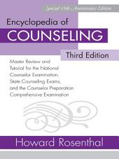 Encyclopedia of Counseling: Master Review and Tutorial for the National Counselor Examination, State Counseling Exams, and the Counselor Preparation Comprehensive Examination, Edition 3