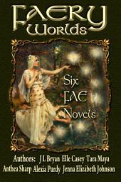 Faery Worlds: Six Fae Novels