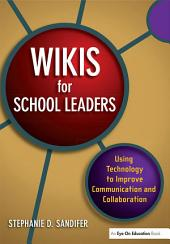 Wikis for School Leaders: Using Technology to Improve Communication and Collaboration