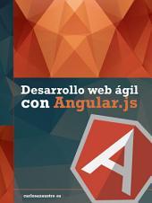 Desarrollo Web ágil con AngularJS: Aprendes buenas prácticas y desarrollo ágil con el framework de JavaScript AngularJS