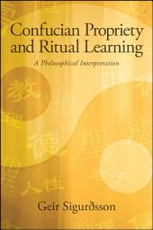 Confucian Propriety and Ritual Learning: A Philosophical Interpretation