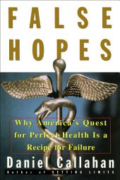 False Hopes: Why America's Quest for Perfect Health is a Recipe for Failure