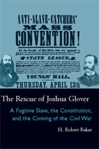 The Rescue of Joshua Glover: A Fugitive Slave, the Constitution, and the Coming of the Civil War