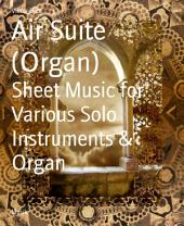 Air Suite (Organ): Sheet Music for Various Solo Instruments & Organ