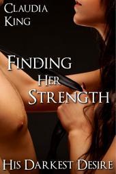 Finding Her Strength: His Darkest Desire, Part 8 (BDSM Erotic Romance)