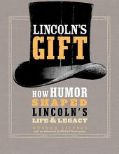 Lincoln's Gift: How Humor Shaped Lincoln's Life and Legacy