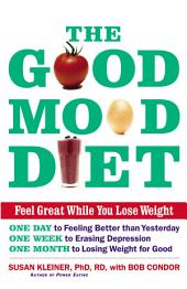 The Good Mood Diet: Feel Great While You Lose Weight