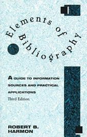 Elements of Bibliography: A Guide to Information Sources and Practical Applications