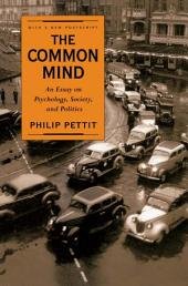 The Common Mind : An Essay on Psychology, Society, and Politics with a new postscript: An Essay on Psychology, Society, and Politics with a new postscript