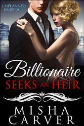 Billionaire Seeks An Heir Book 1: Unplanned Fairy Tale