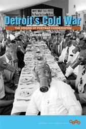 Detroit's Cold War: The Origins of Postwar Conservatism